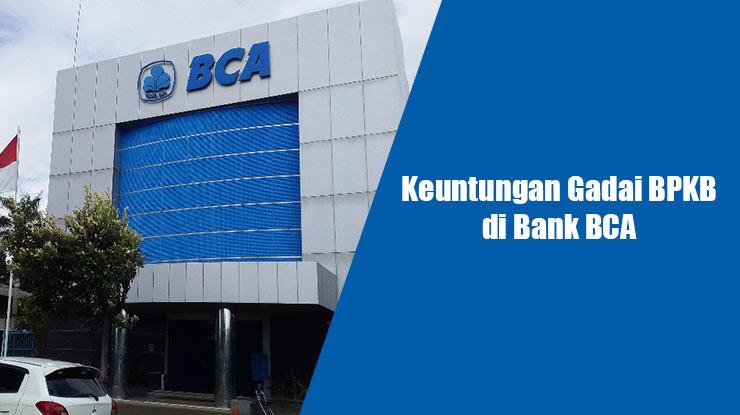 Keuntungan Gadai BPKB di Bank BCA
